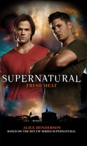 Supernatural: Fresh Meat by Alice Henderson On Sale February 19th, 2013