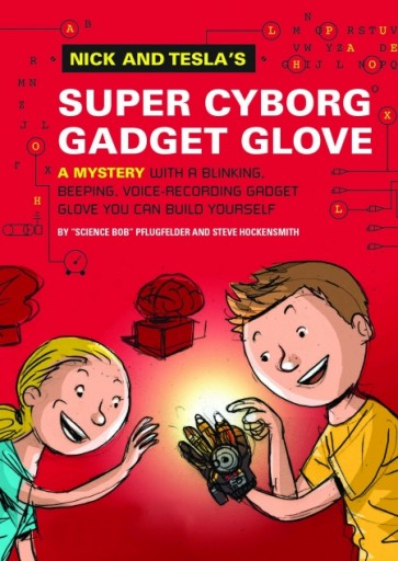 "Quirk Book's Nick and Tesla's Super-Cyborg Gadget Glove by Steve Hockensmith and ""Science Bob"" Pflugfelder is on sale October 7, 2014"